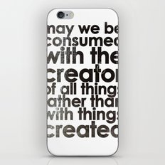 MAY WE BE CONSUMED WITH THE CREATOR OF ALL THINGS RATHER THAN WITH THINGS CREATED (Romans 1:25) iPhone & iPod Skin