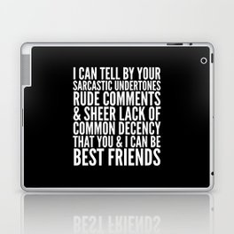 I CAN TELL BY YOUR SARCASTIC UNDERTONES, RUDE COMMENTS... CAN BE BEST FRIENDS (Black & White) Laptop & iPad Skin