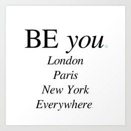 Be You, Everywhere Art Print