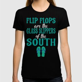 Flip Flops Are The Glass Slippers Of The South T-shirt