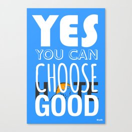 Choose Good Canvas Print