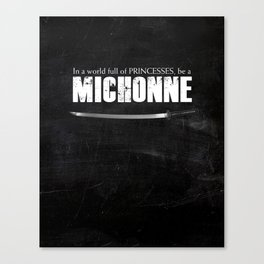 In a World full of Princesses, be a Michonne Canvas Print