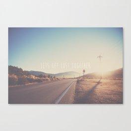 lets get lost together ...  Canvas Print