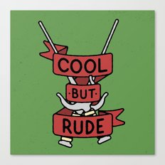 Cool But Rude Canvas Print