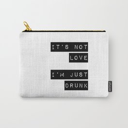 It's note love. I'm just Drunk Carry-All Pouch