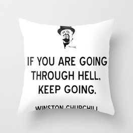 Churchill Quote If You Are Going Through Hell, Keep Going Throw Pillow