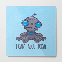 I Can't Adult Today Sad Robot Metal Print