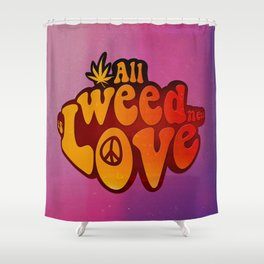 All Weed Need Is Love Shower Curtain