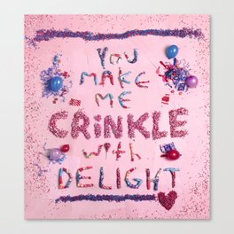 You Make Me Crinkle With Delight Canvas Print