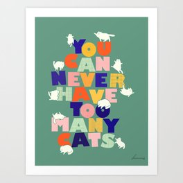 You can never have too many cats Art Print