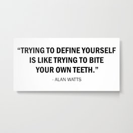 Trying to Define Yourself is Like Trying to Bite Your Own Teeth - Alan Watts Metal Print
