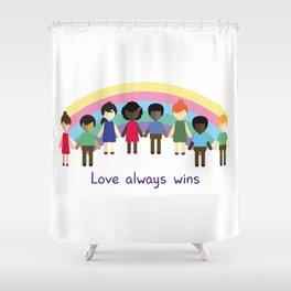 Love always wins Shower Curtain