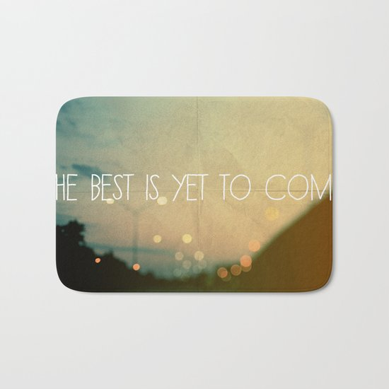 The Best Is Yet To Come Bath Mat