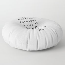 The Greatest Pleasure in Life is Doing What People Say You Cannot Do inspiring typography quote Floor Pillow
