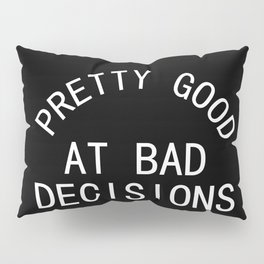Pretty Good at Bad Decisions Pillow Sham