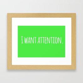 I Want Attention. Framed Art Print