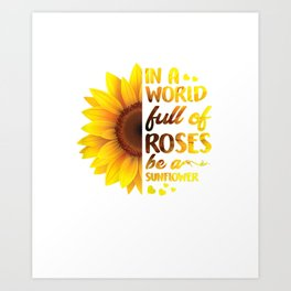 Womens In A World Full Of Roses Be A Sunflower T-shirt Gift Girls Art Print