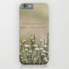 Wild Flowers are Just Weeds in Fancy Dresses iPhone 6s Slim Case