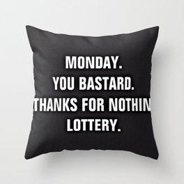 Monday You Bastard - Thanks For Nothin' Lottery Throw Pillow