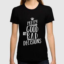 Pretty good at bad decisions T-shirt