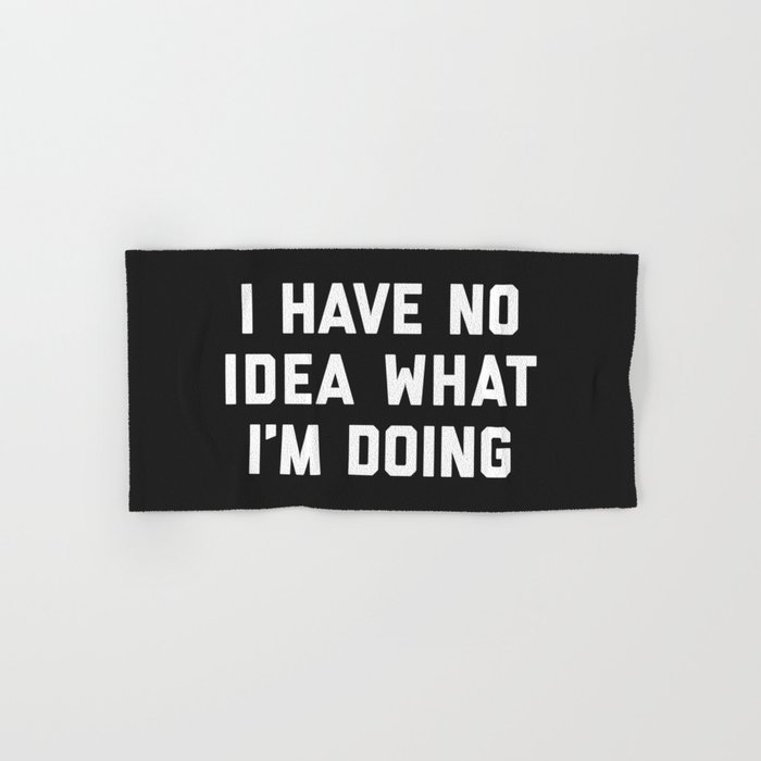 No Idea What I M Doing Funny Quote Hand Bath Towel