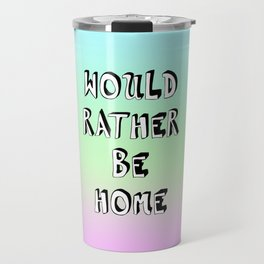 Would Rather Be Home 1 Travel Mug
