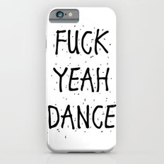F*CK YEAH DANCE Slim Case iPhone 6s