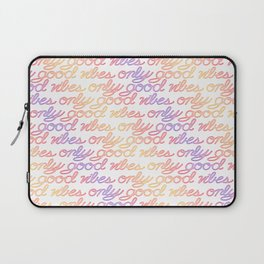 Good Vibes Only - Rainbow Laptop Sleeve