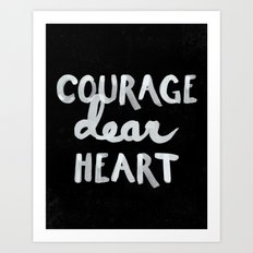 Courage Dear Heart Art Print