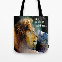 Darling You Bring Out The LION In Me... Tote Bag