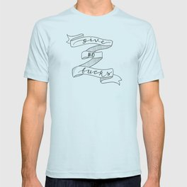 Give no fucks mantra hand lettered banner T-shirt