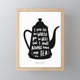 I Say Let the World Go to Hell But I Shall Always Have My Tea Black and White kitchen home decor Framed Mini Art Print