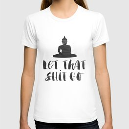 """Inspirational Quote """"Let That Shit Go"""" Hustle Quote Print Typography Print Quote Buddha Quote Buddha T-shirt"""
