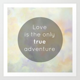 Love is the only true adventure Art Print