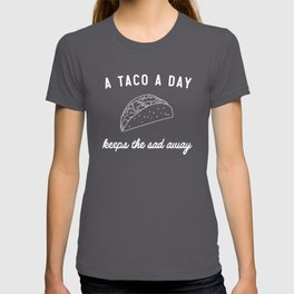 A taco a day keeps the sad away T-shirt