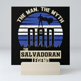 The Man The Myth The Salvadoran Legend Dad Mini Art Print