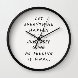 Let Everything happen to You Just Keep Going No Feeling is Final Wall Clock