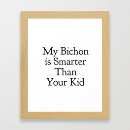 My Bichon is Smarter Than Your Kid in Black Framed Art Print