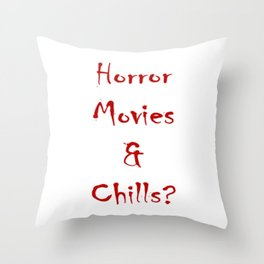 Horror Movies & Chills? Throw Pillow