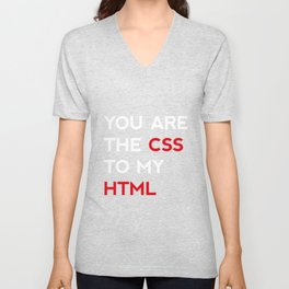 You are the CSS to my HTML Unisex V-Neck