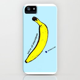 We're alla Macaques and eat bananas iPhone Case