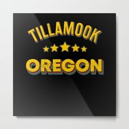 Tillamook Oregon Metal Print
