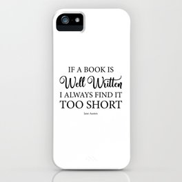 If a book is well written I always find it too short. Jane Austen Bookish Quote. iPhone Case