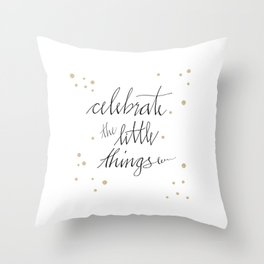 Celebrate the little things in inspiring quote written in calligraphy Throw Pillow