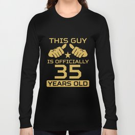 This Guy Is Officially 35 Years Old 35th Birthday Long Sleeve T-shirt