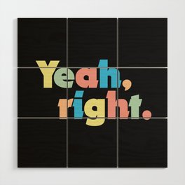 Yeah, right. Wood Wall Art