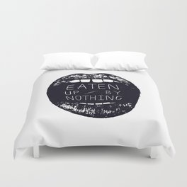 Eaten Up By Nothing Duvet Cover