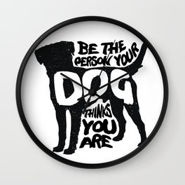 Be the person your dog thinks you are - Labrador Wall Clock