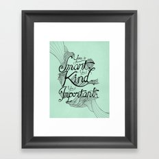 Smart. Kind. Important. Framed Art Print