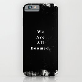 We Are All Doomed iPhone Case